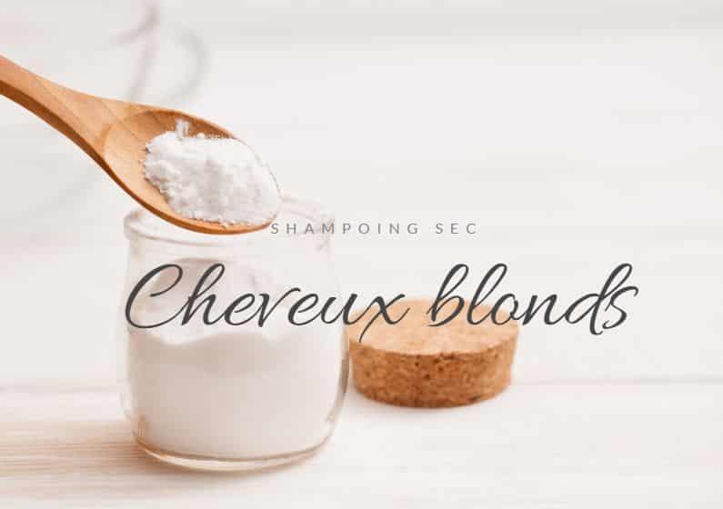 shampoing sec naturel zéro déchet maison pour cheveux blonds